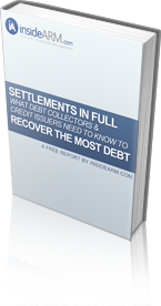 Settlements in Full: What Every Debt Collection Agency and Credit Issuer Needs to Know to Recover the Most Debt