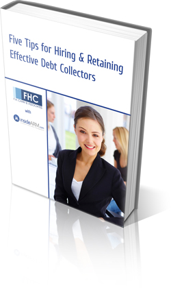 5 Tips for Hiring and Retaining Effective Debt Collectors